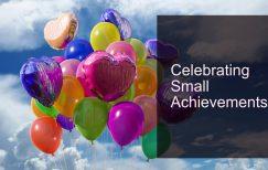 Celebrating the small achievements