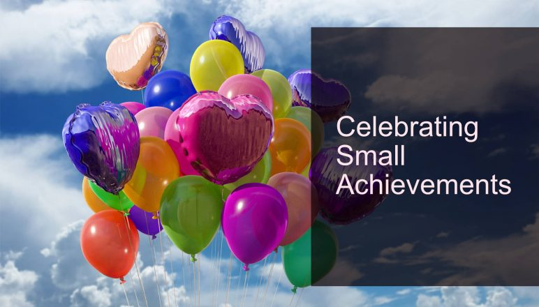 Celebrating the small achievements