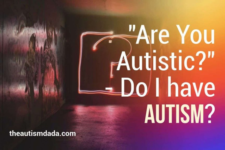 Are You Autistic - Do I have Autism
