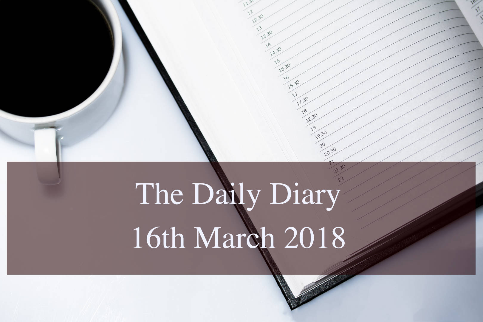 Daily Diary – 16th March 2018