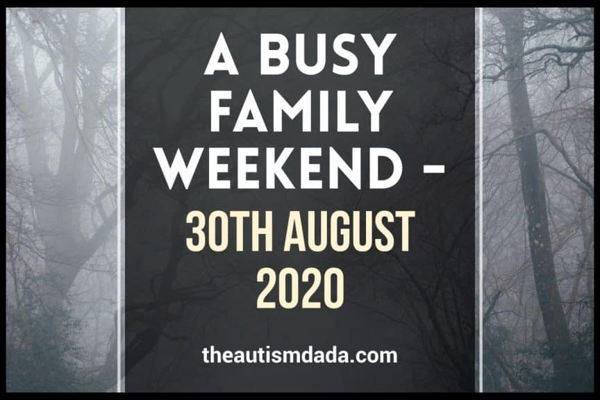 A Busy Family Weekend 30th August 2020