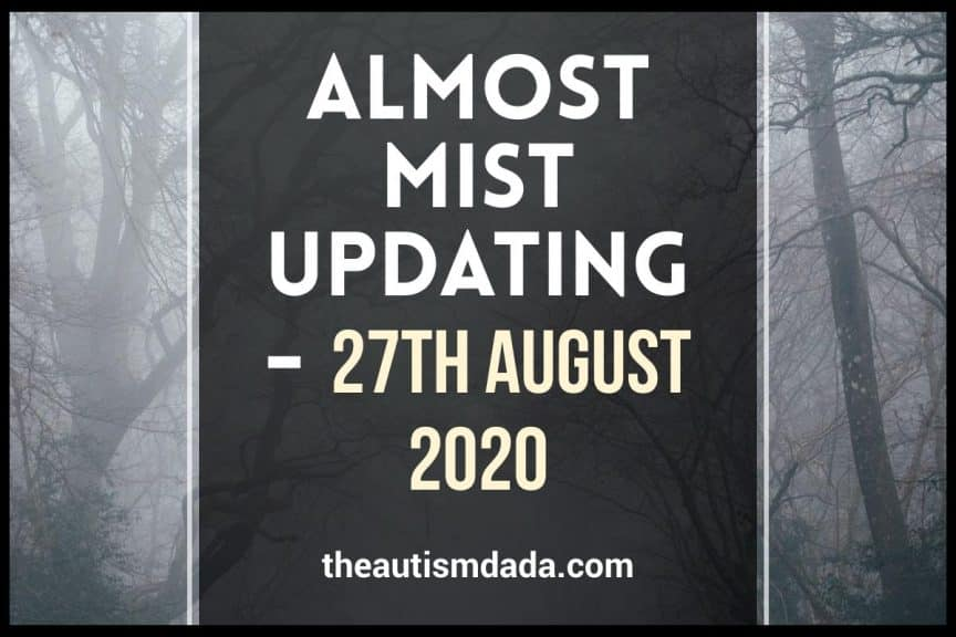 Almost Mist Updating 27th August 2020