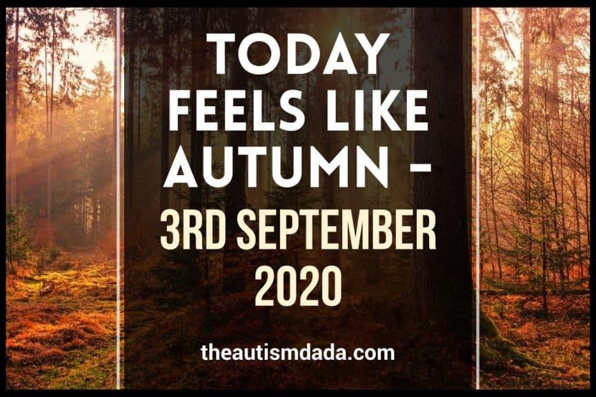 Today Feels Like Autumn 3rd September 2020